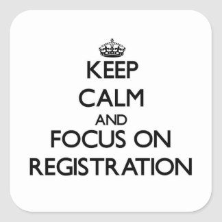 Keep Calm and focus on Registration Square Sticker