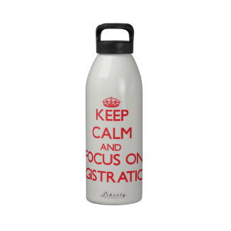 Keep Calm and focus on Registration Water Bottle