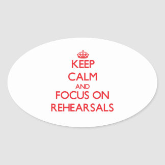 Keep Calm and focus on Rehearsals Oval Sticker