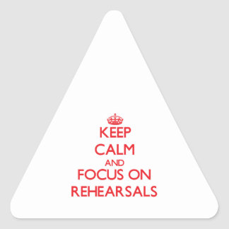 Keep Calm and focus on Rehearsals Triangle Stickers