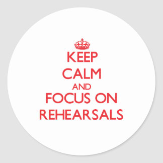 Keep Calm and focus on Rehearsals Sticker