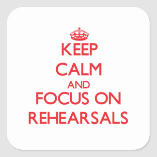 Keep Calm and focus on Rehearsals Stickers