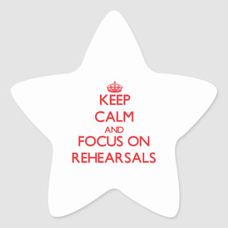 Keep Calm and focus on Rehearsals Star Sticker