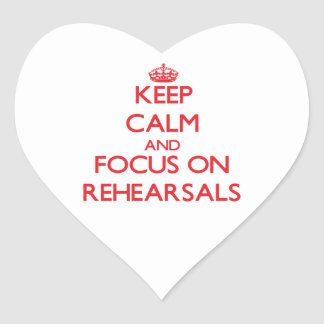 Keep Calm and focus on Rehearsals Heart Stickers