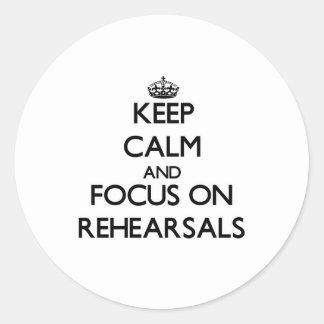 Keep Calm and focus on Rehearsals Round Sticker
