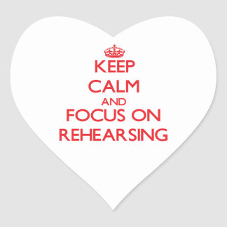 Keep Calm and focus on Rehearsing Heart Sticker