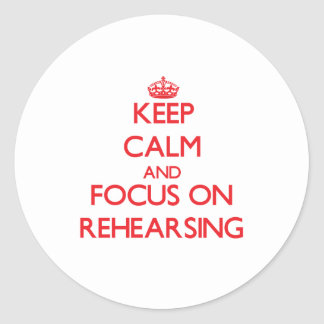 Keep Calm and focus on Rehearsing Sticker