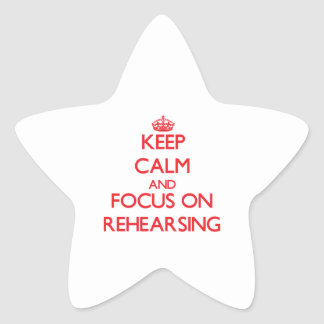 Keep Calm and focus on Rehearsing Star Sticker