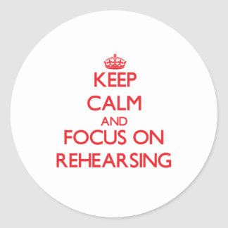 Keep Calm and focus on Rehearsing Stickers