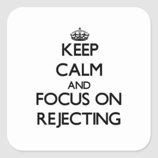 Keep Calm and focus on Rejecting Stickers