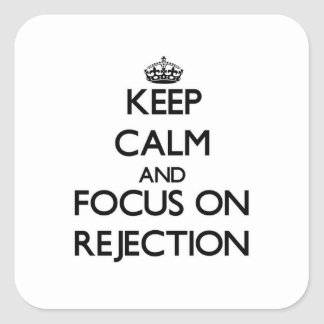 Keep Calm and focus on Rejection Square Stickers