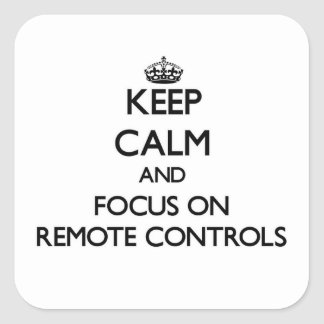 Keep Calm and focus on Remote Controls Square Stickers