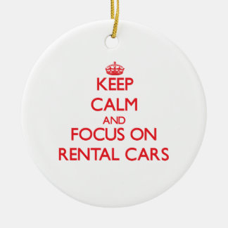 Keep Calm and focus on Rental Cars Ceramic Ornament