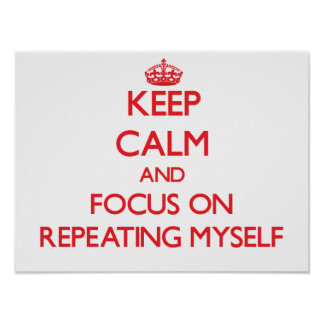 Keep Calm and focus on Repeating Myself Poster