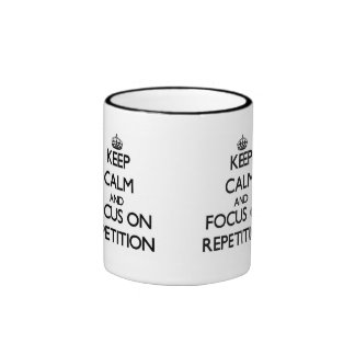 Keep Calm and focus on Repetition Ringer Coffee Mug