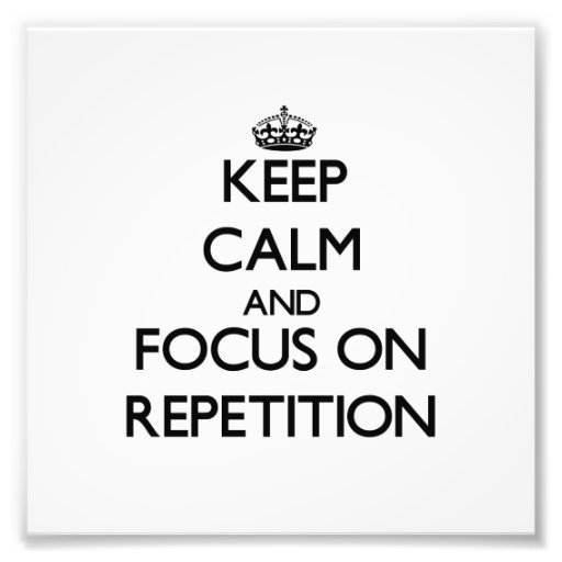 Keep Calm and focus on Repetition Art Photo