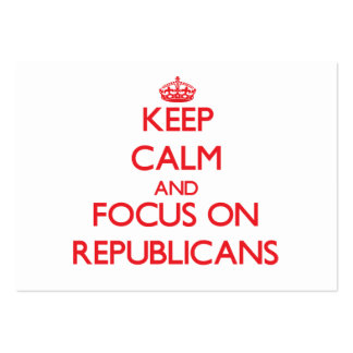 Keep Calm and focus on Republicans Pack Of Chubby Business Cards