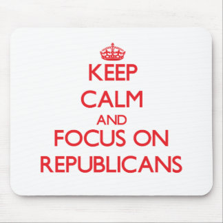 Keep Calm and focus on Republicans Mouse Pads