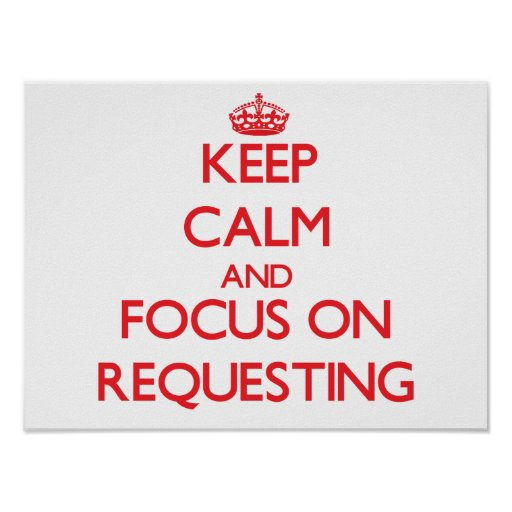 Keep Calm and focus on Requesting Poster