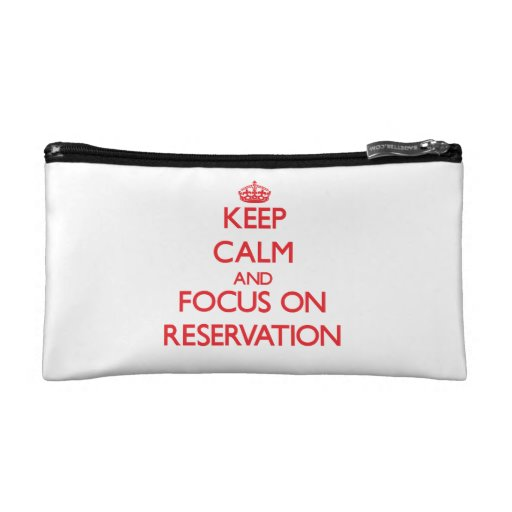 Keep Calm and focus on Reservation Cosmetic Bags