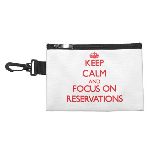 Keep Calm and focus on Reservations Accessory Bags