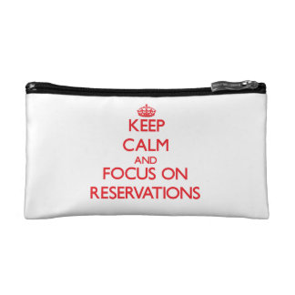 Keep Calm and focus on Reservations Cosmetic Bag