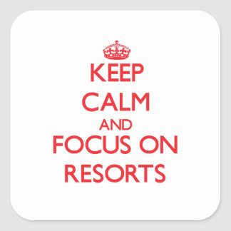 Keep Calm and focus on Resorts Square Stickers