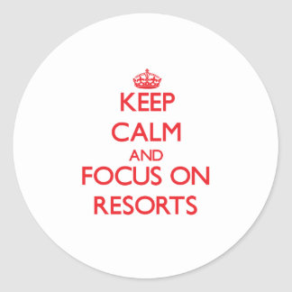 Keep Calm and focus on Resorts Round Stickers