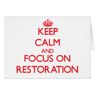 Keep Calm and focus on Restoration Card