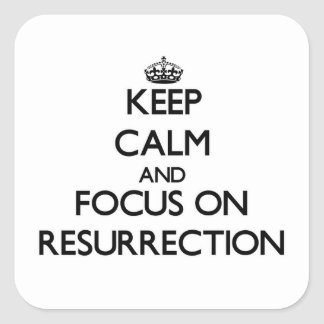 Keep Calm and focus on Resurrection Square Sticker