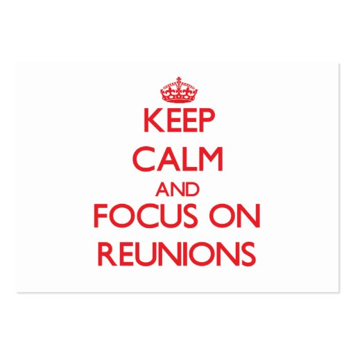Keep Calm and focus on Reunions Business Cards