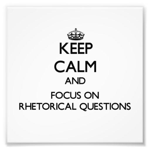 Keep Calm and focus on Rhetorical Questions Photograph