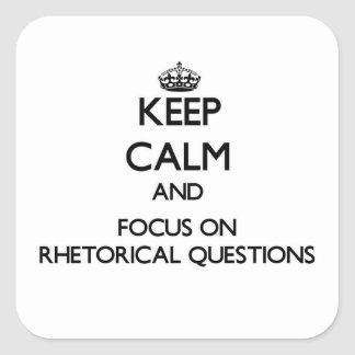 Keep Calm and focus on Rhetorical Questions Sticker
