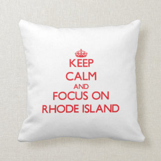 Keep Calm and focus on Rhode Island Cushion