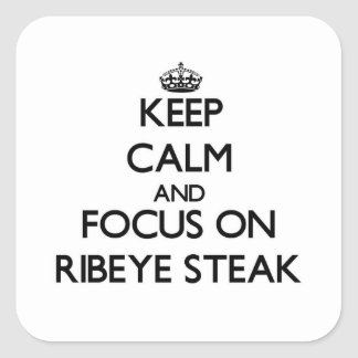 Keep Calm and focus on Ribeye Steak Square Sticker