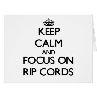 Keep Calm and focus on Rip Cords Cards