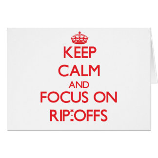 Keep Calm and focus on Rip-Offs Cards