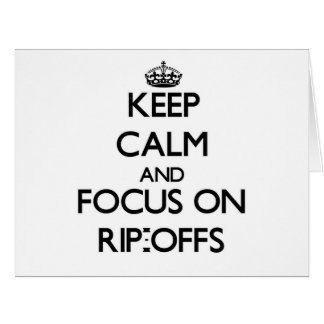 Keep Calm and focus on Rip-Offs Greeting Cards