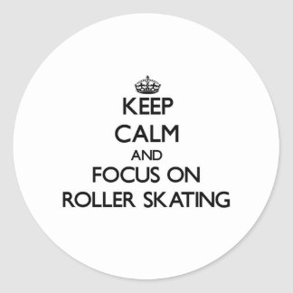 Keep calm and focus on Roller Skating Round Sticker