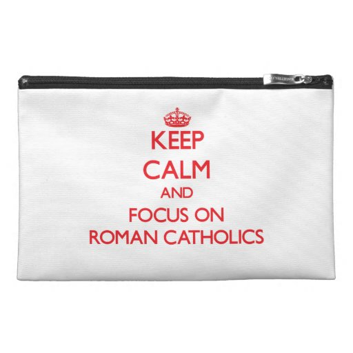 Keep Calm and focus on Roman Catholics Travel Accessory Bags