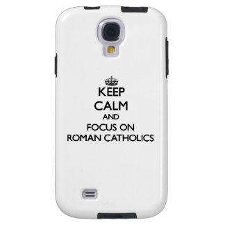 Keep Calm and focus on Roman Catholics Galaxy S4 Case