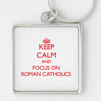 Keep Calm and focus on Roman Catholics Keychain
