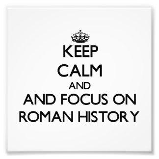 Keep calm and focus on Roman History Art Photo