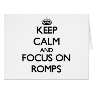 Keep Calm and focus on Romps Greeting Cards