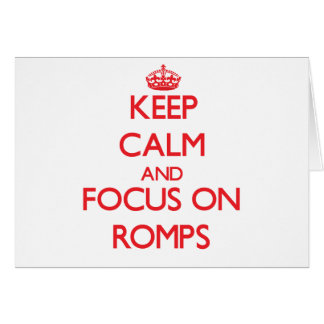 Keep Calm and focus on Romps Greeting Card