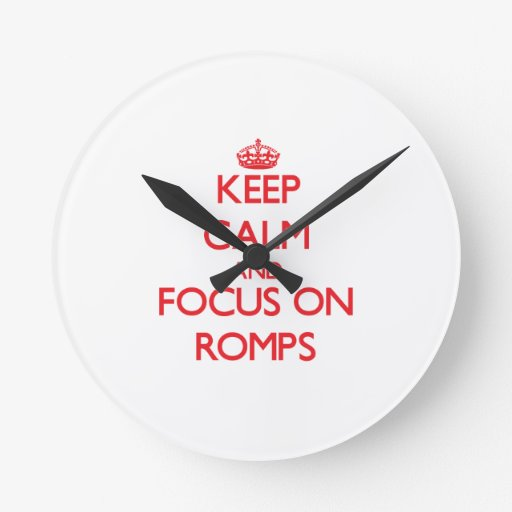 Keep Calm and focus on Romps Round Wall Clock