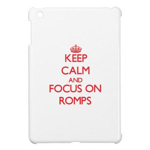 Keep Calm and focus on Romps Case For The iPad Mini