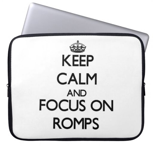 Keep Calm and focus on Romps Laptop Sleeves