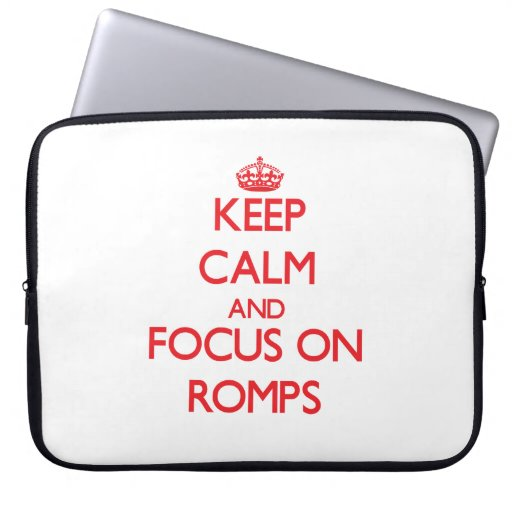 Keep Calm and focus on Romps Computer Sleeves