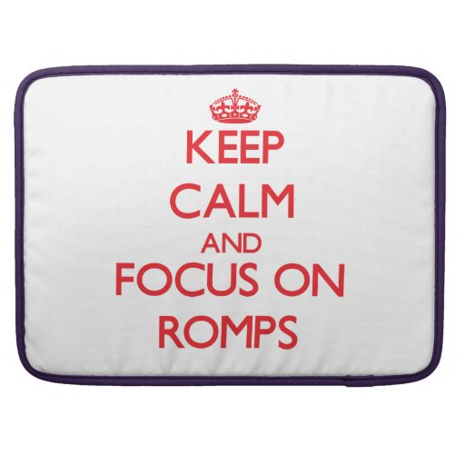 Keep Calm and focus on Romps Sleeves For MacBook Pro
